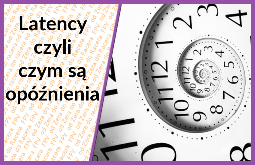 Opóźnienia w FPV – parametr latency