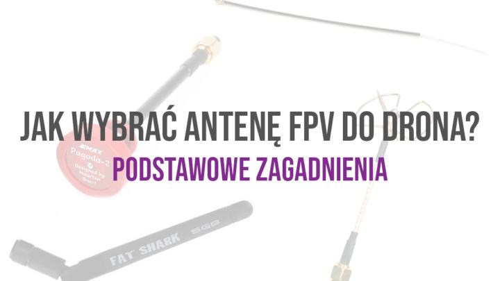 Antena FPV- jaką wybrać, co to i jak działa?